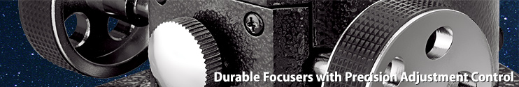 durable focusers with precision adjustment control